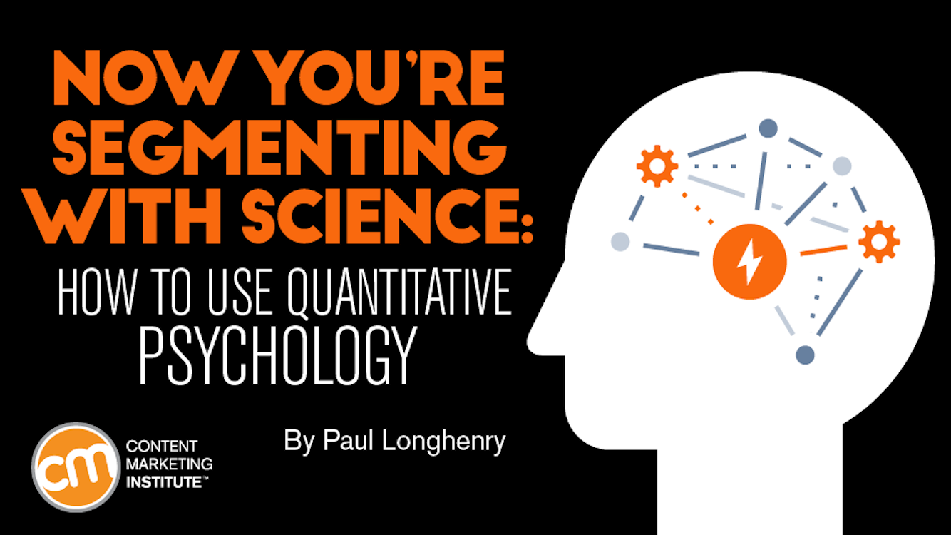 Now you're segmenting with science: How to use quantitative psychology